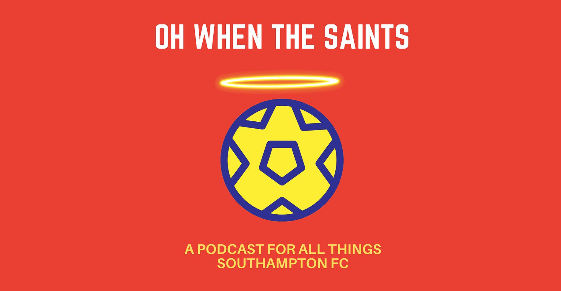 Oh When The Saints Southampton podcast listen itunes spotify Richard Chaplow Premier League