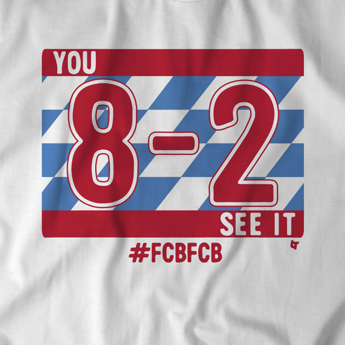 """""""You 8-2 see it!"""" A T-shirt to celebrate Bayern Munich's demolishing of FC Barcelona 8-2 in the Champions League quarterfinals."""