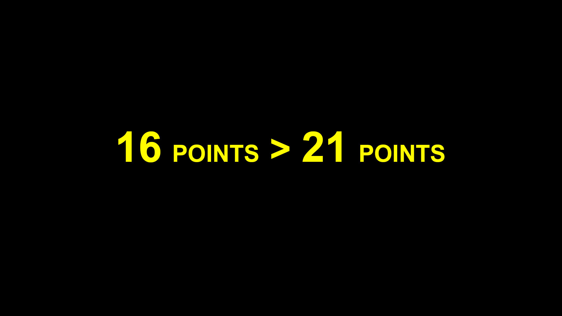 """""""16 POINTS > 21 POINTS."""""""