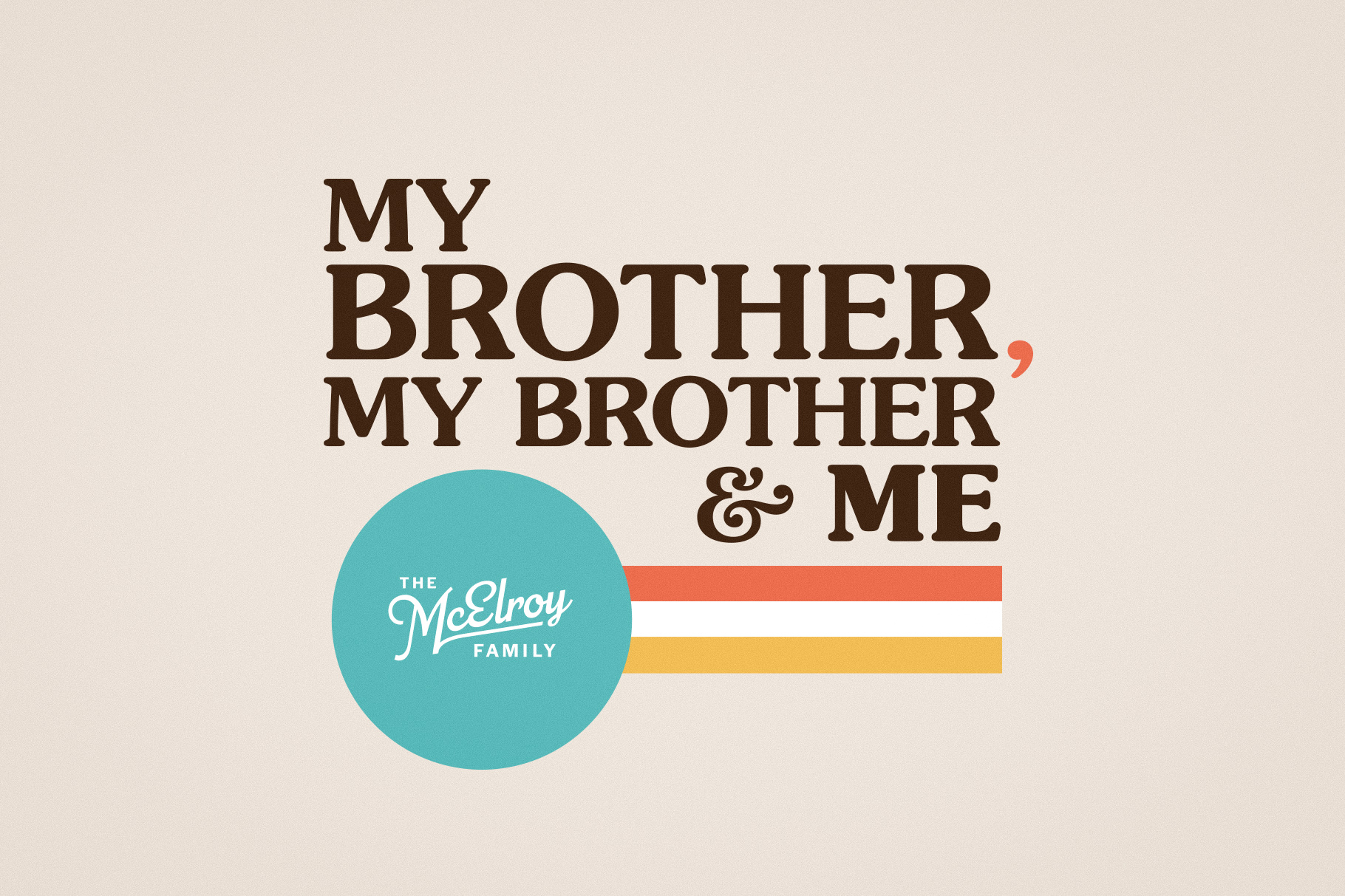 My Brother, My Brother & Me written in brown text on a cream background. There are three horizontal stripes - teal, white, and yellow- overlapped by a red half circle. The Mcelroy Family logo is in the bottom right corner in teal.