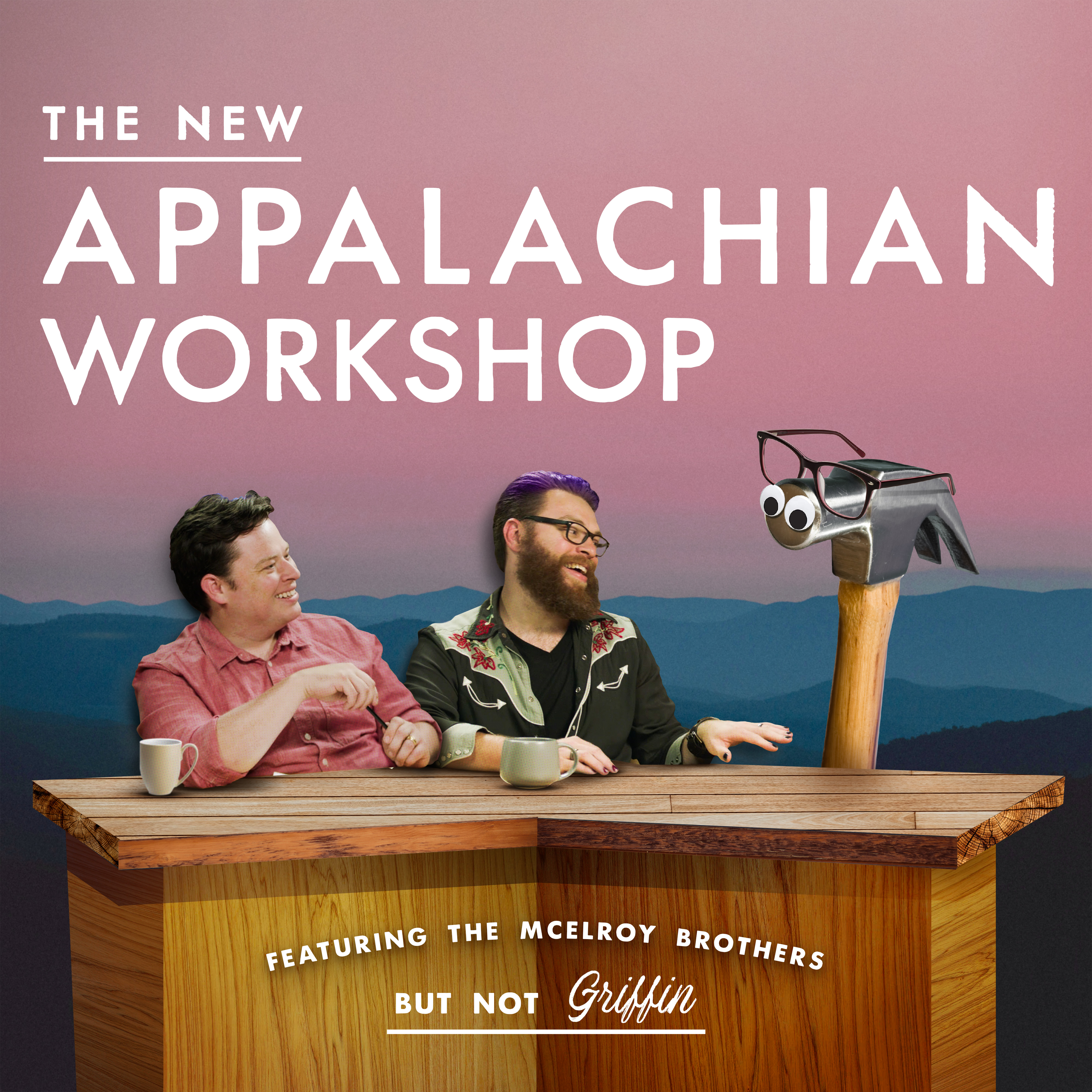 "Text reads ""The New Appalachian Workshop"". Below the text is a photo of Justin McElroy, with Travis to his left. They are seated at a wood desk. On the right is a human-sized hammer with googly eyes and glasses. Text on the desk reads ""Featuring the McElroy Brothers but not Griffin"""