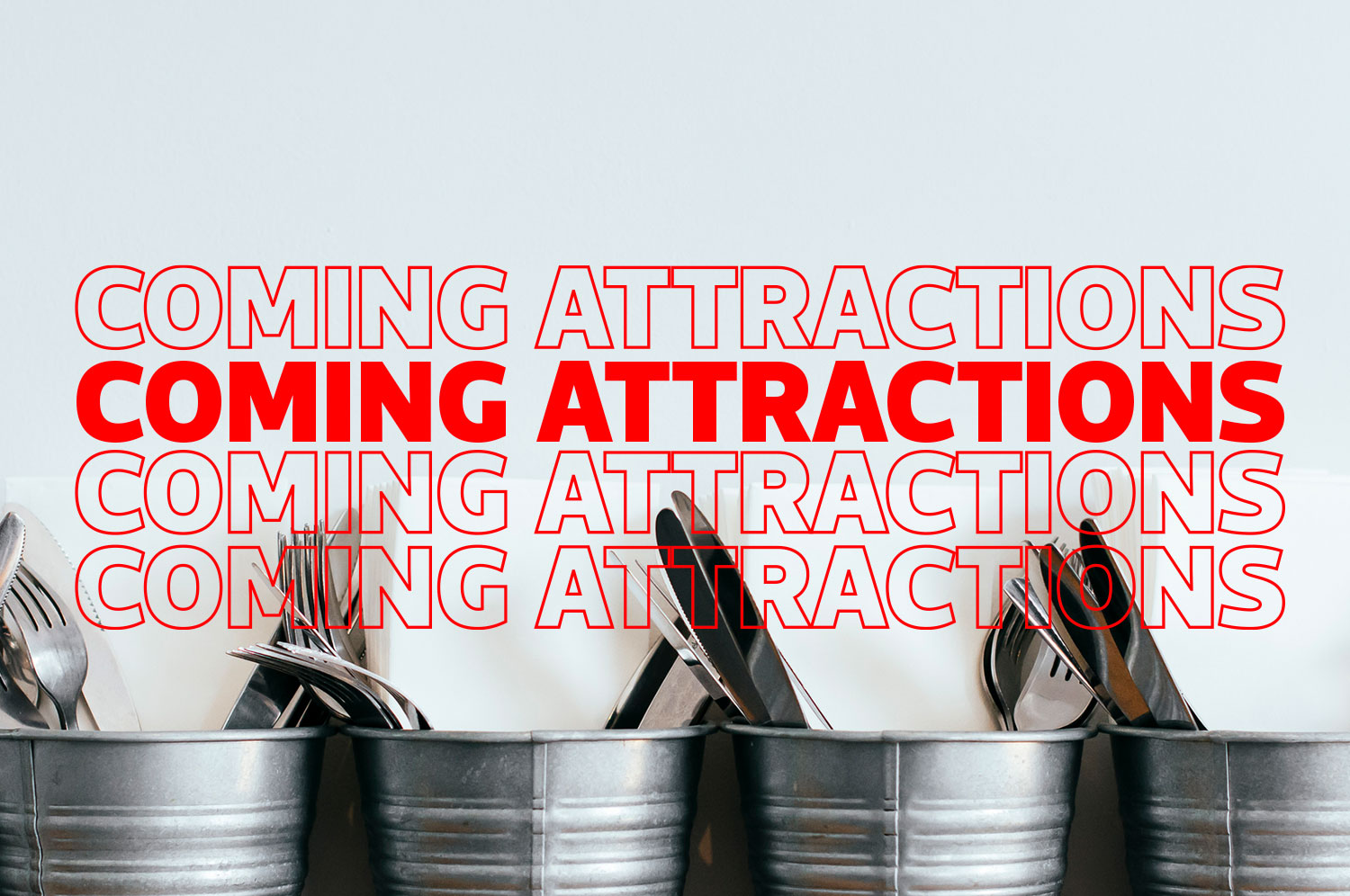 Four metal buckets with utensils against a white wall. Superimposed on the image is text that reads: Coming Attractions, four times