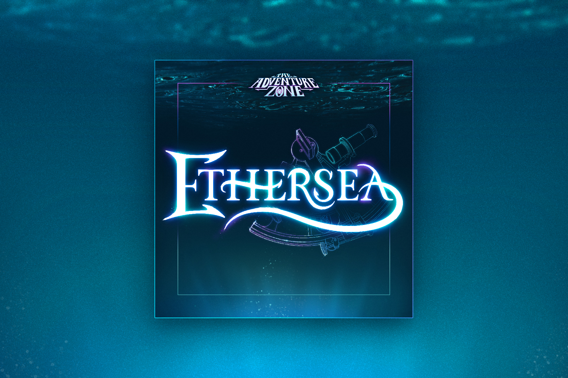 """The Adventure Zone Ethersea cover art is shown on a background of water. The cover features The Adventure Zone logo at the top, and the word """"Ethersea"""" in the center, with an illustrated sextant behind it."""