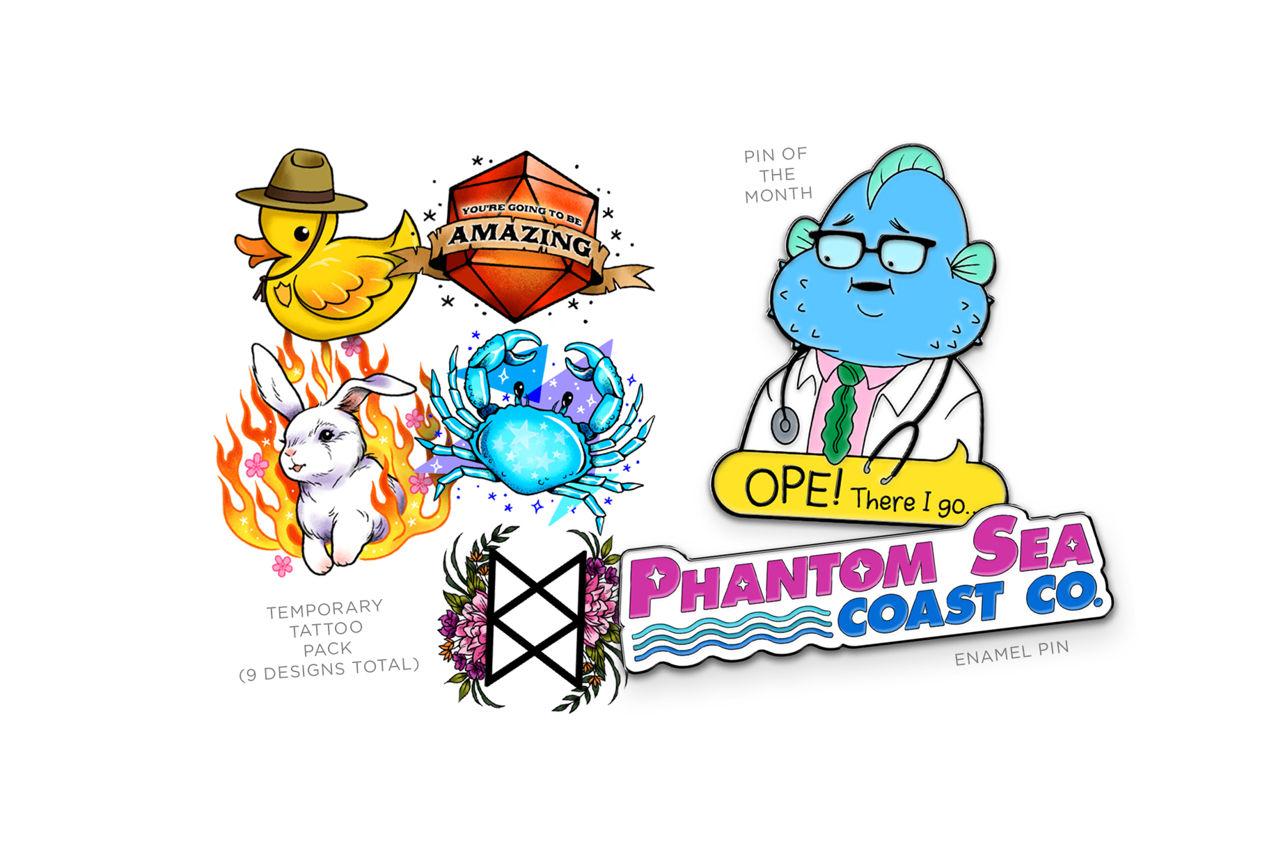 """On the left are five temporary tattoos: A duck wearing a forest ranger hat; a d20 that says, """"You're going to be AMAZING.""""; a rabbit with flames around it; a blue crab with a blue and a purple triangle; and the BoB sigil with flowers. To the right are two enamel pins. The top right is a pin of Dr. Shaq with a puffer fish head saying, """"OPE! There I go…"""" Below that is the Phantom Sea Coast Co. logo in purple and blue."""