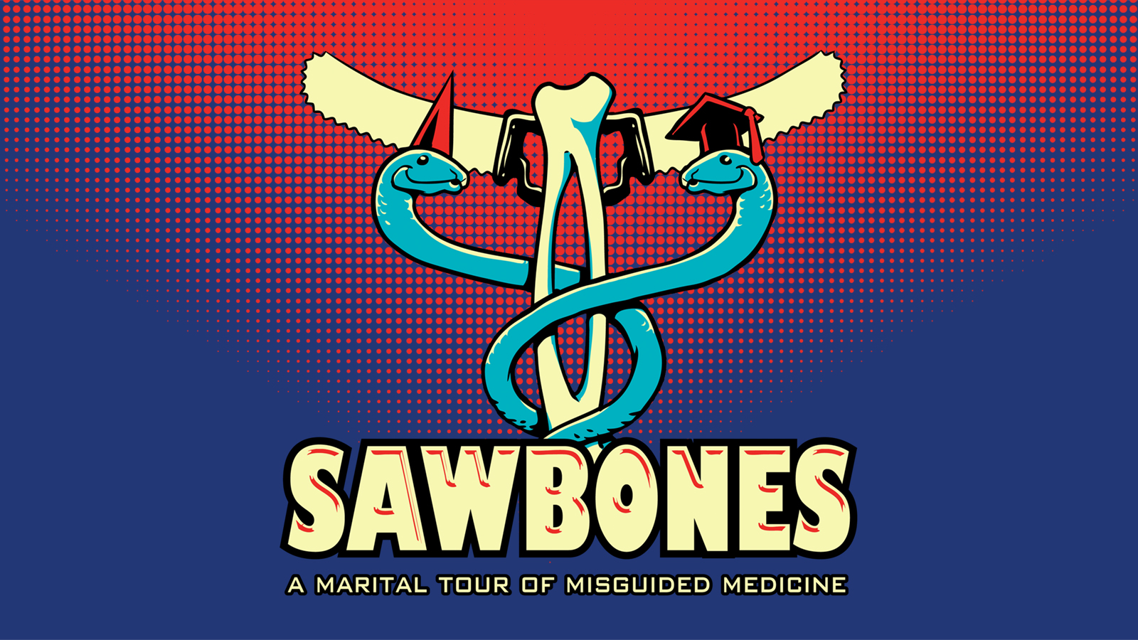 """An illustration of two blue snakes twisting around a radius and ulna bone topped with a handsaw coming off either side to form a caduceus staff. The snake on the left is wearing a red dunce cap and the snake on the right is wearing a red graduation cap. The background is a pop art style red to blue fade. At the bottom of the image it says """"Sawbones"""" with """"A marital tour of misguided medicine"""" written below that."""