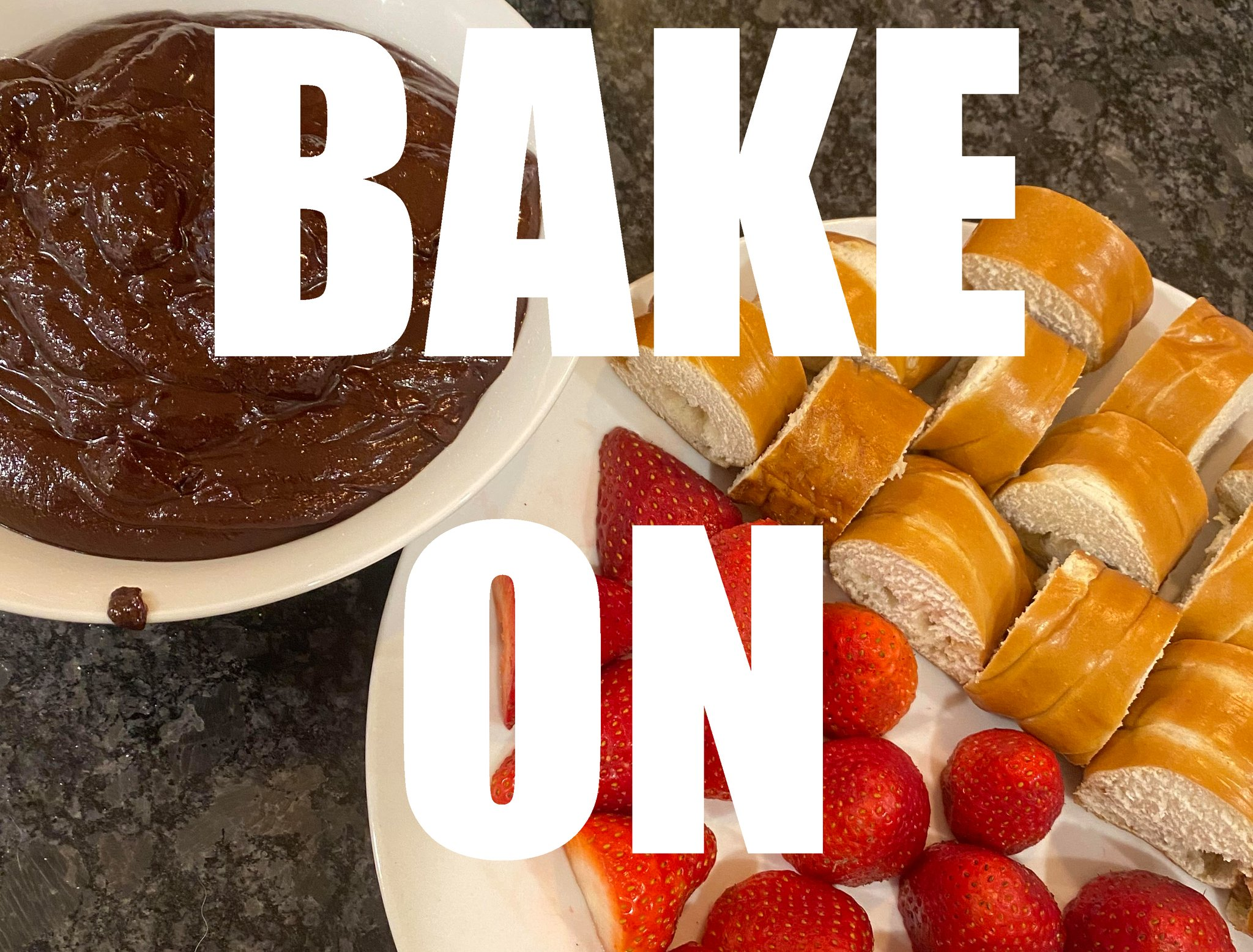 """Text, """"BAKE ON"""" in white block letters superimposed over a photo of sliced bread and strawberries on a plate next to a bowl of melted chocolate"""